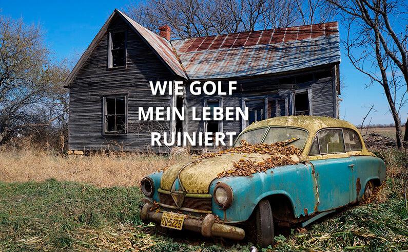 Wie Golf mein Spiel und mein Leben ruiniert
